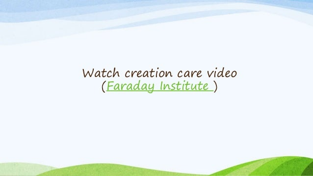 Watch creation care video (Faraday Institute )