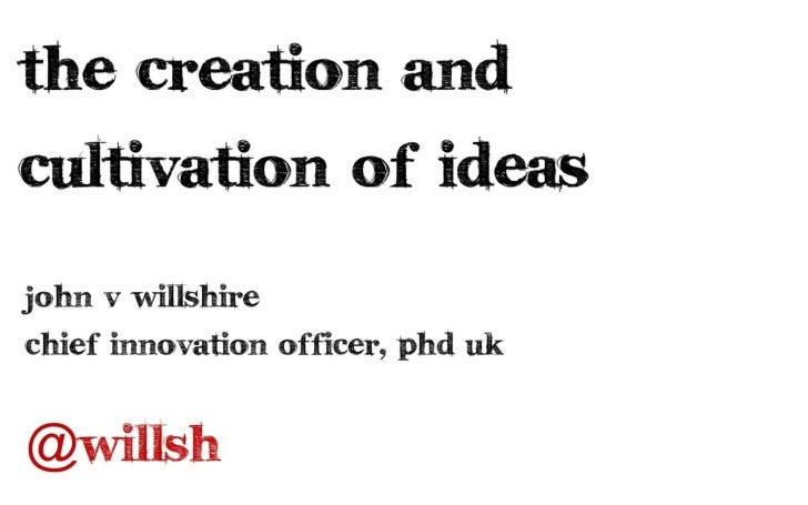 The Creation & Cultivation of Ideas