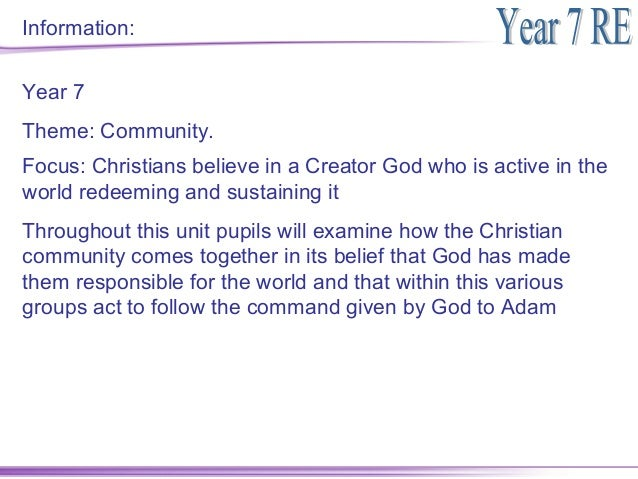 Information:Year 7Theme: Community.Focus: Christians believe in a Creator God who is active in theworld redeeming and sust...