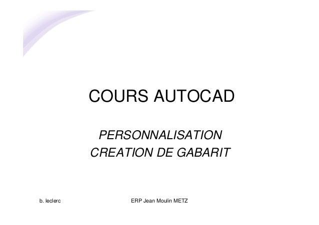 b. leclerc ERP Jean Moulin METZ COURS AUTOCAD PERSONNALISATION CREATION DE GABARIT