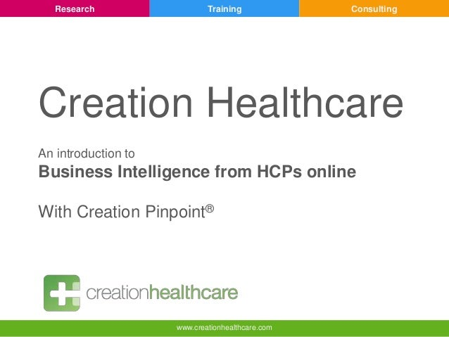 Research  Training  Consulting  Creation Healthcare An introduction to  Business Intelligence from HCPs online With Creati...