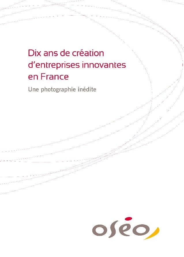 • 3 Préface Dix ans de création d'entreprises innovantes en France Une photographie inédite Identifiée dans la stratégie «...