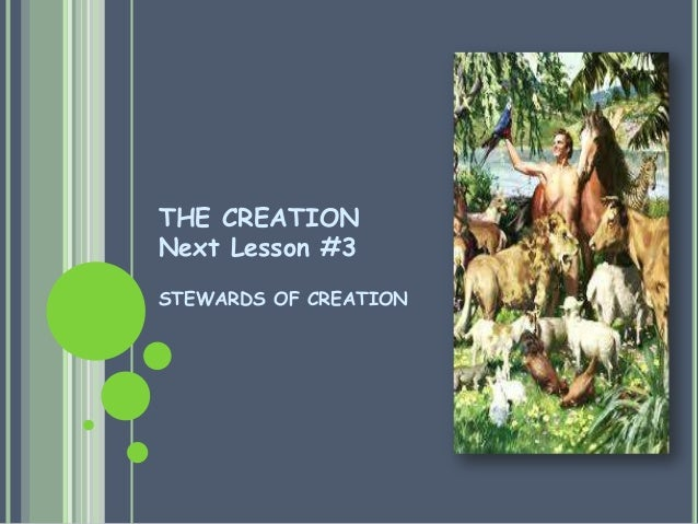 THE CREATION Next Lesson #3 STEWARDS OF CREATION