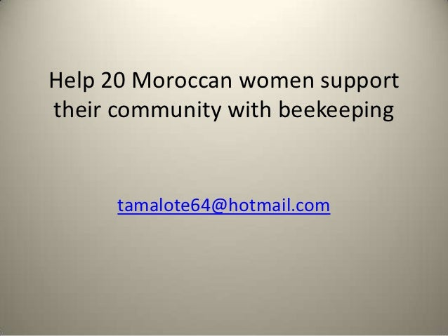 Help 20 Moroccan women supporttheir community with beekeeping      tamalote64@hotmail.com