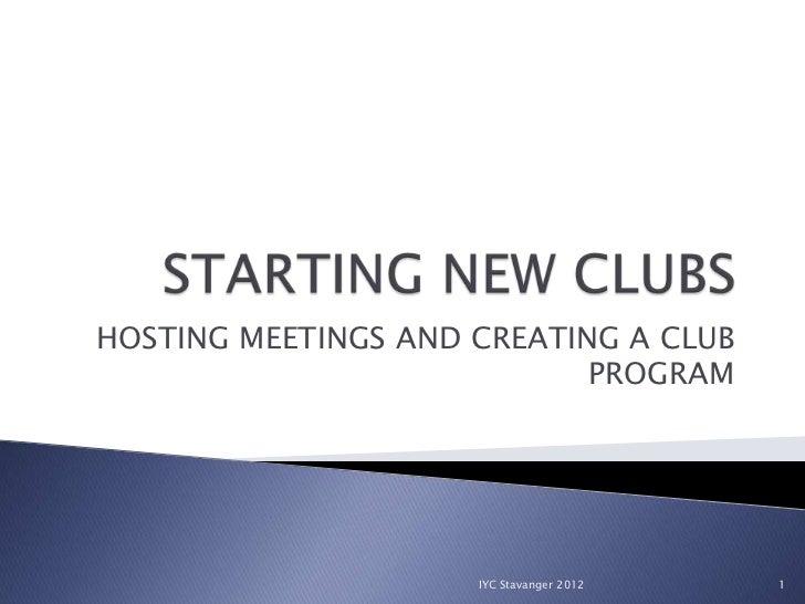 HOSTING MEETINGS AND CREATING A CLUB                            PROGRAM                     IYC Stavanger 2012   1