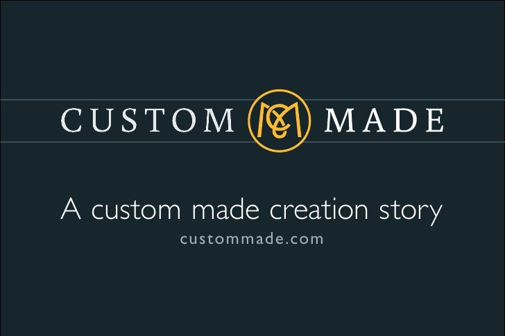 A custom made creation story        custommade.com