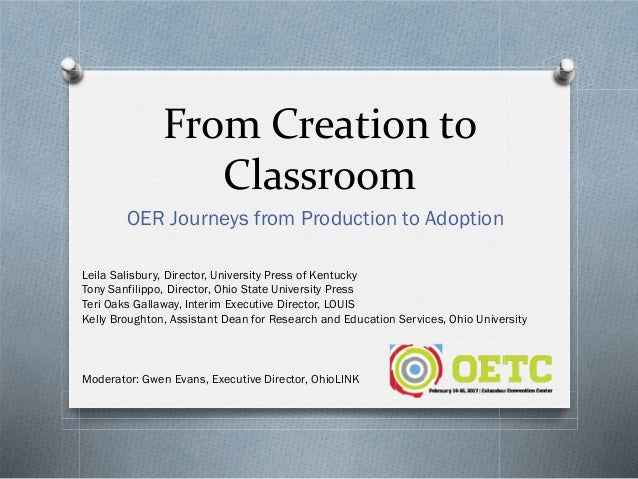 From Creation to Classroom OER Journeys from Production to Adoption Leila Salisbury, Director, University Press of Kentuck...
