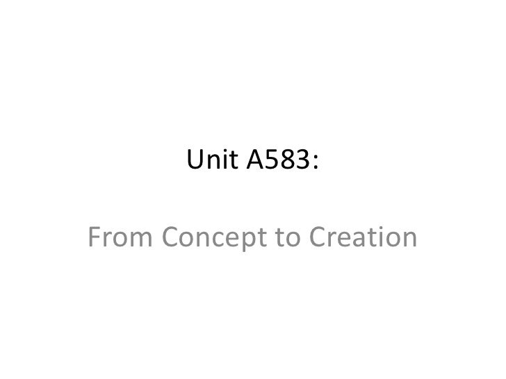 Unit A583:<br />From Concept to Creation<br />