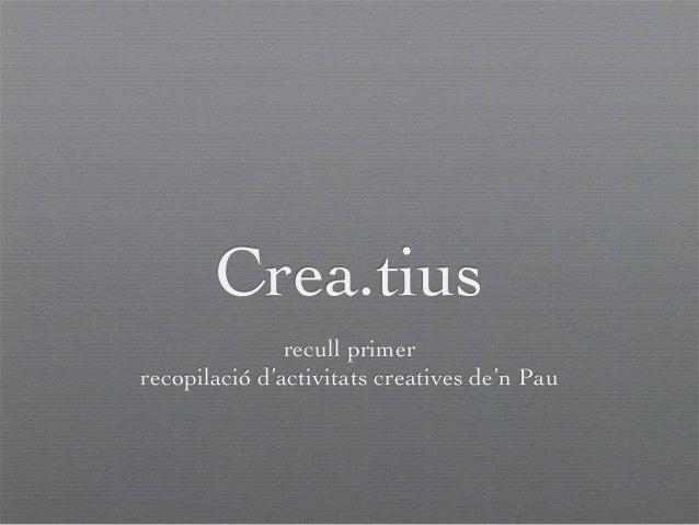Crea.tius recull primer recopilació d'activitats creatives de'n Pau