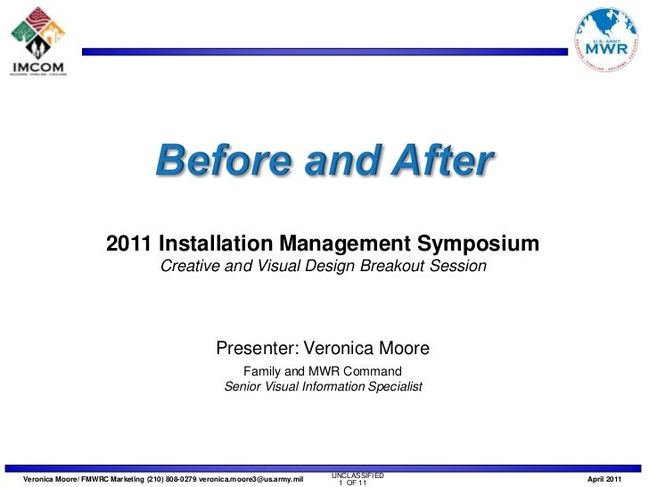 Before and After<br />2011 Installation Management Symposium<br />Creative and Visual Design Breakout Session<br />Present...