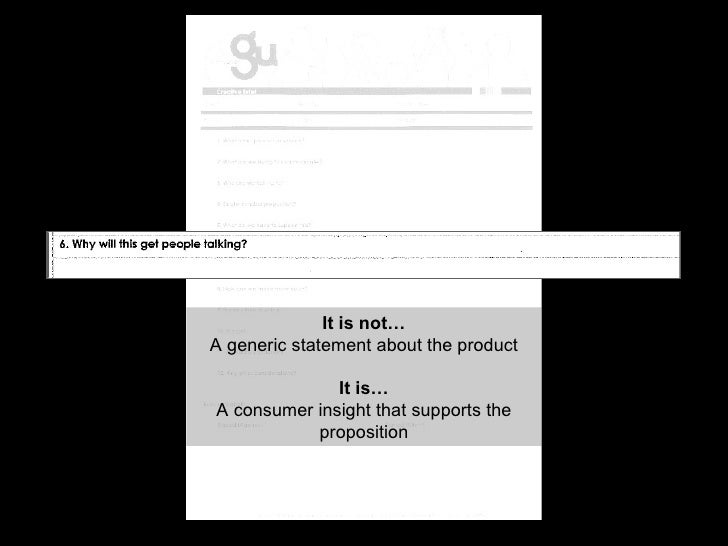 It is not… A generic statement about the product It is… A consumer insight that supports the proposition