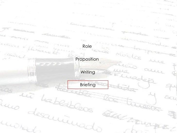 <ul><li>Role  </li></ul><ul><li>Proposition  </li></ul><ul><li>Writing </li></ul><ul><li>Briefing </li></ul>