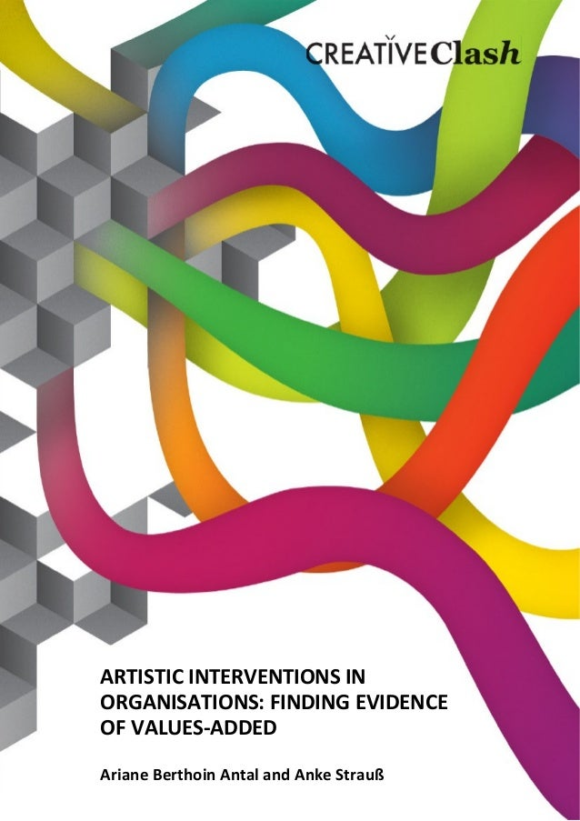 ARTISTICINTERVENTIONSINORGANISATIONS:FINDINGEVIDENCEOFVALUES‐ADDEDArianeBerthoinAntal and AnkeStrauß