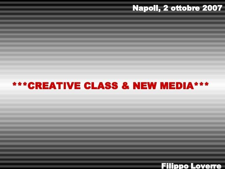 ***CREATIVE CLASS & NEW MEDIA*** Filippo Loverre Napoli, 2 ottobre 2007