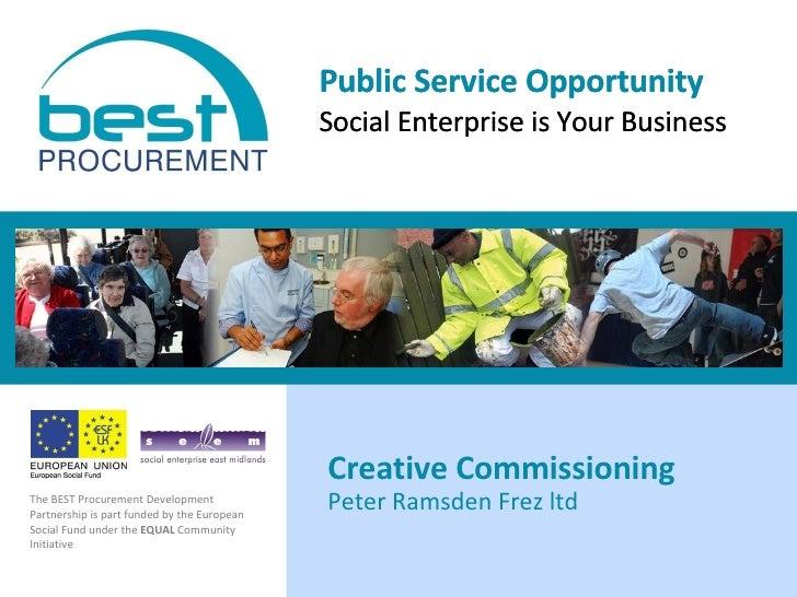 Public Service Opportunity Social Enterprise is Your Business Peter Ramsden Frez ltd  Creative Commissioning  The BEST Pro...