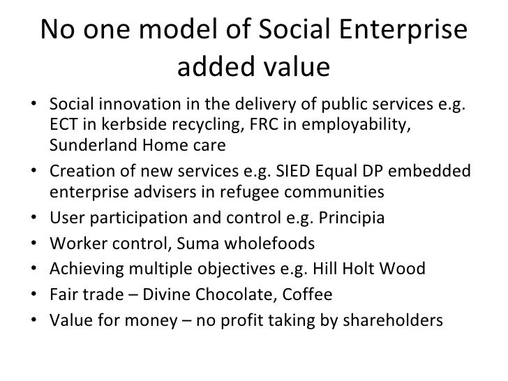 No one model of Social Enterprise added value <ul><li>Social innovation in the delivery of public services e.g. ECT in ker...