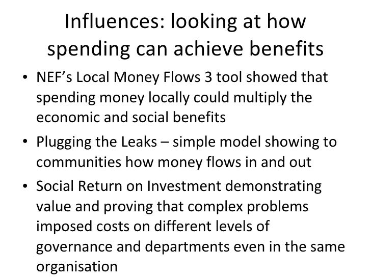 Influences: looking at how spending can achieve benefits <ul><li>NEF's Local Money Flows 3 tool showed that spending money...