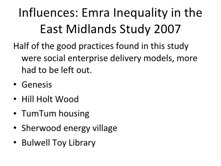 Influences: Emra Inequality in the East Midlands Study 2007 <ul><li>Half of the good practices found in this study were so...
