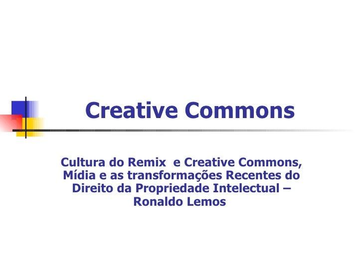 Creative Commons   Cultura do Remix  e Creative Commons, Mídia e as transformações Recentes do Direito da Propriedade Inte...