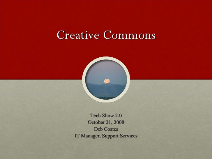 Creative Commons Tech Show 2.0 October 21, 2008 Deb Coates IT Manager, Support Services