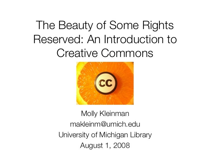 The Beauty of Some Rights Reserved: An Introduction to     Creative Commons                Molly Kleinman        makleinm@...