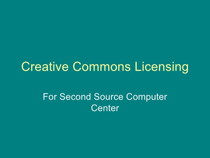 Creative Commons Licensing For Second Source Computer Center