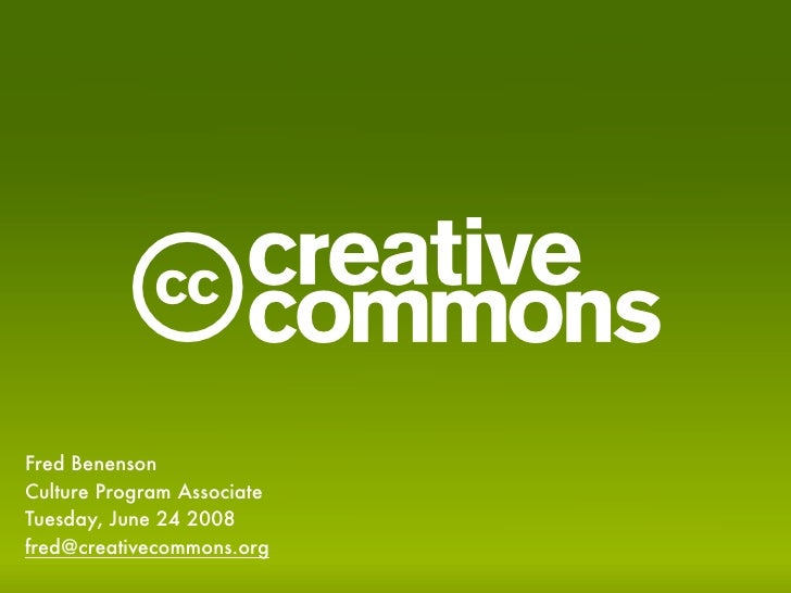 c Fred Benenson Culture Program Associate Tuesday, June 24 2008 fred@creativecommons.org