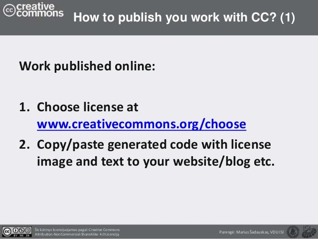 How to publish you work with CC? (1) Work published online: 1. Choose license at www.creativecommons.org/choose 2. Copy/pa...