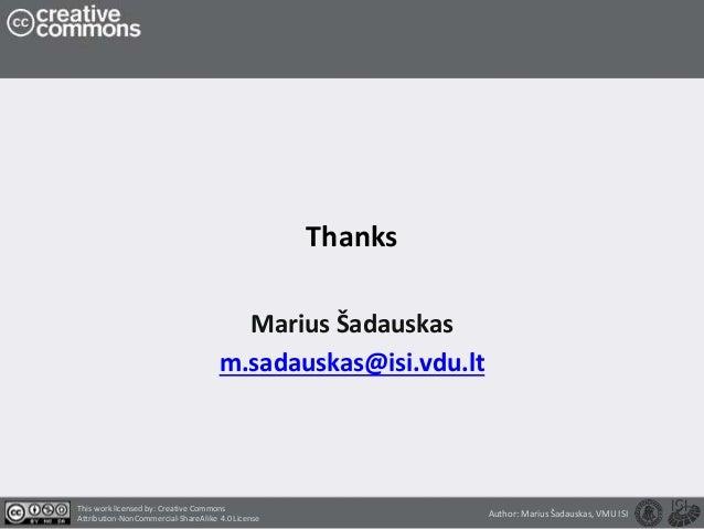 Thanks Marius Šadauskas m.sadauskas@isi.vdu.lt This work licensed by: Creative Commons Attribution-NonCommercial-ShareAlik...