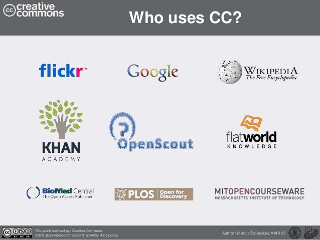 Who uses CC? This work licensed by: Creative Commons Attribution-NonCommercial-ShareAlike 4.0 License Author: Marius Šadau...