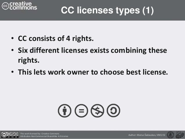 CC licenses types (1) • CC consists of 4 rights. • Six different licenses exists combining these rights. • This lets work ...