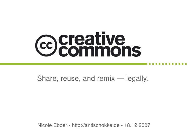 Share, reuse, and remix — legally.     Nicole Ebber - http://antischokke.de - 18.12.2007