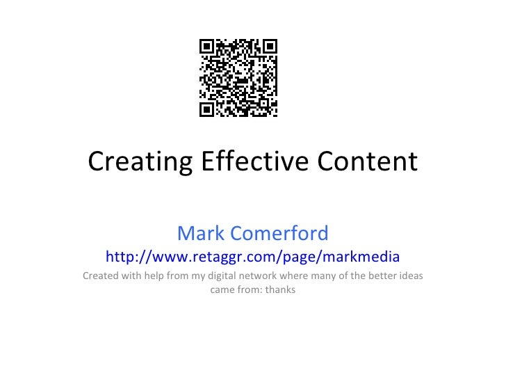 Creating Effective Content Mark Comerford http://www.retaggr.com/page/markmedia Created with help from my digital network ...