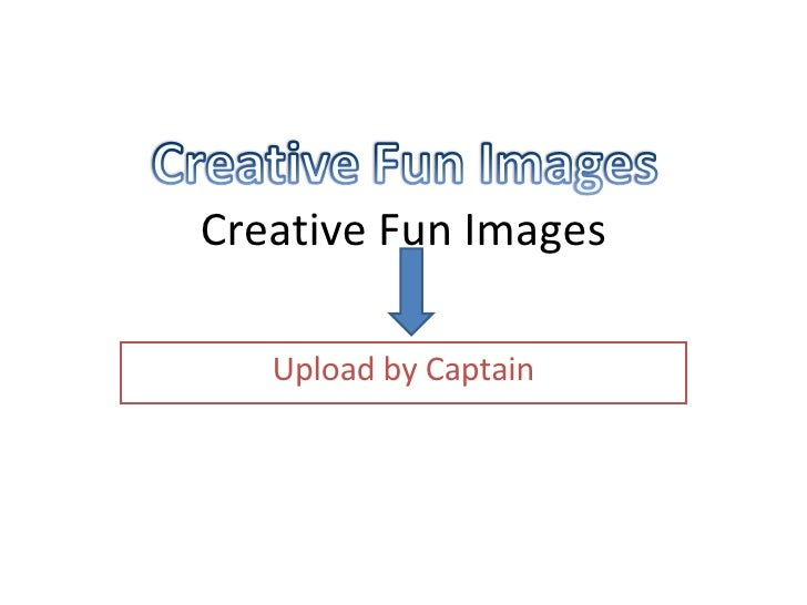 Creative Fun Images Upload by Captain