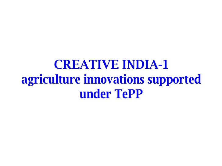 CREATIVE INDIA-1 agriculture innovations supported under TePP