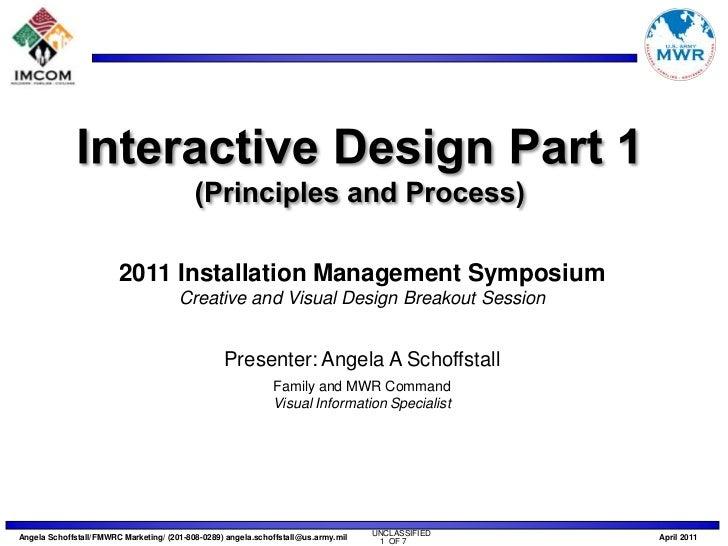 Interactive Design Part 1 (Principles and Process)<br />2011 Installation Management Symposium<br />Creative and Visual De...