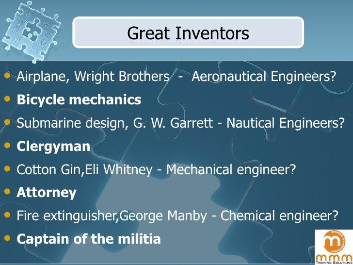 <ul><li>Airplane, Wright Brothers  -  Aeronautical Engineers? </li></ul><ul><li>Bicycle mechanics </li></ul><ul><li>Submar...