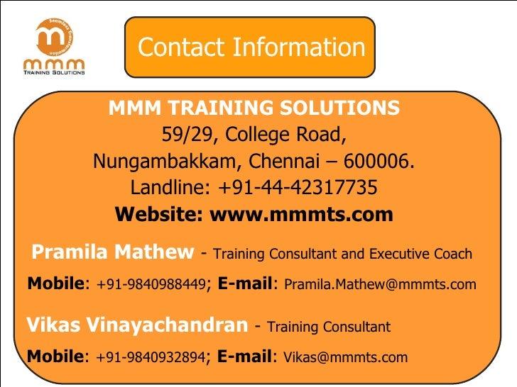 Contact Information <ul><li>MMM TRAINING SOLUTIONS </li></ul><ul><li>59/29, College Road, </li></ul><ul><li>Nungambakkam, ...