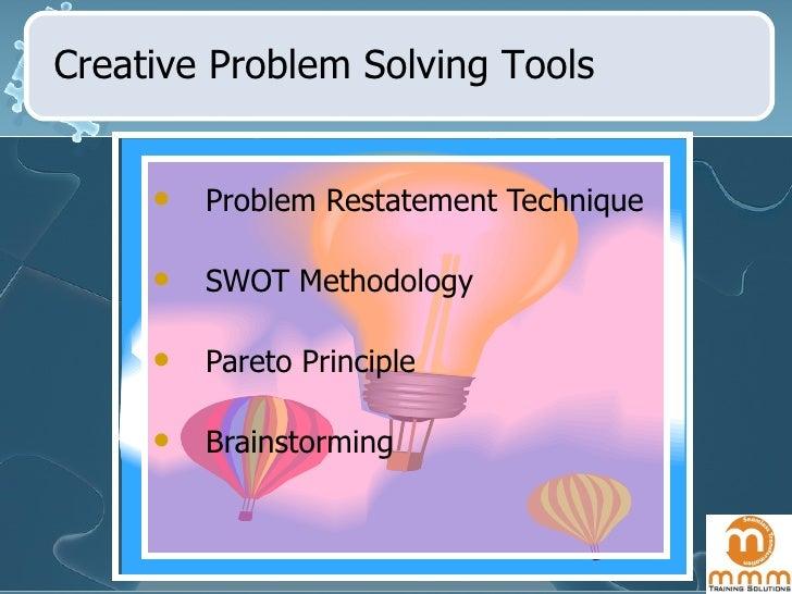 <ul><li>Problem Restatement Technique </li></ul><ul><li>SWOT Methodology </li></ul><ul><li>Pareto Principle </li></ul><ul>...