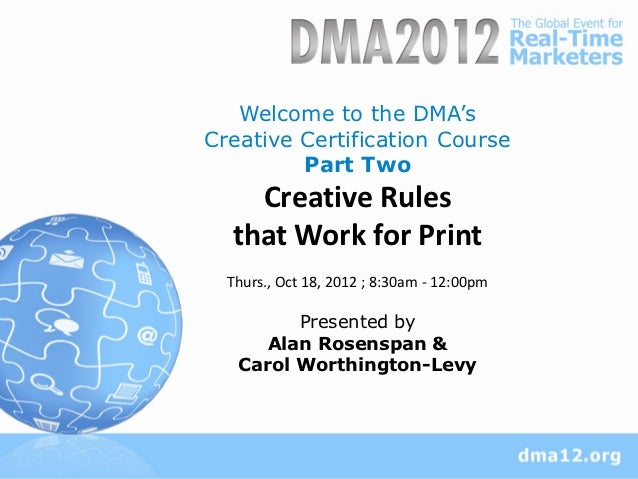 Welcome to the DMA'sCreative Certification Course         Part Two    Creative Rules  that Work for Print  Thurs., Oct 18,...