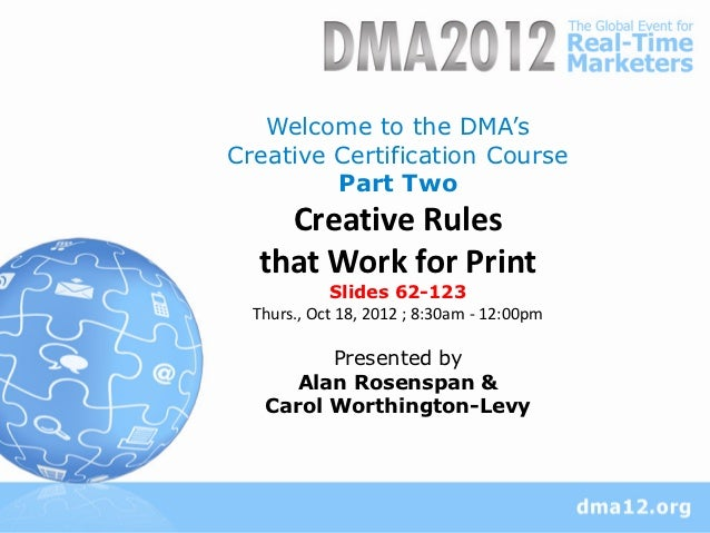 Welcome to the DMA'sCreative Certification Course         Part Two    Creative Rules  that Work for Print             Slid...