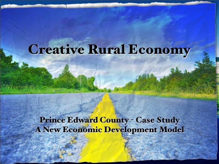 Creative Rural Economy      Prince Edward County - Case Study A New Economic Development Model