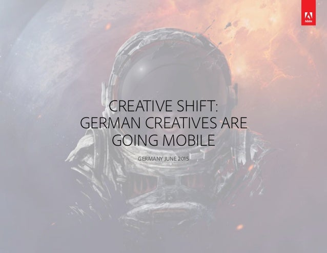 CREATIVE SHIFT: GERMAN CREATIVES ARE GOING MOBILE GERMANY JUNE 2015