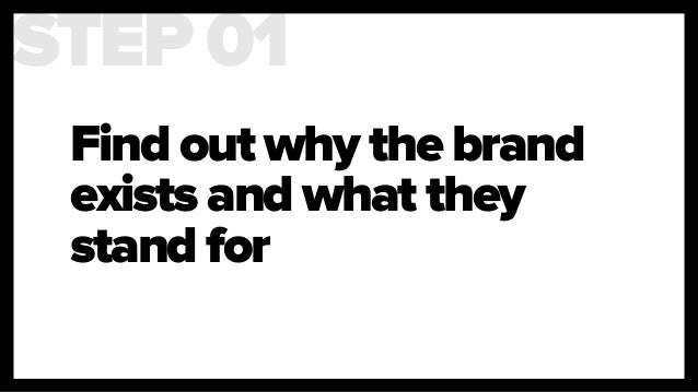 Find out why the brand exists and what they stand for STEP 01