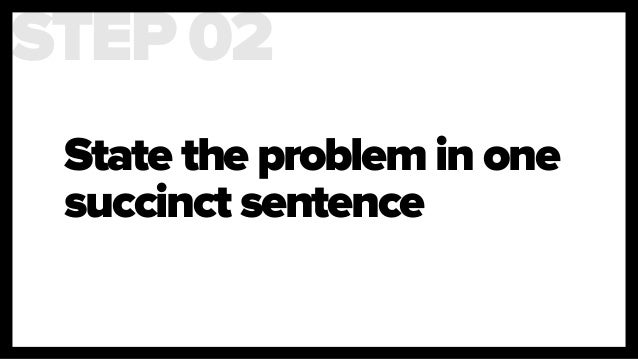 State the problem in one succinct sentence STEP 02