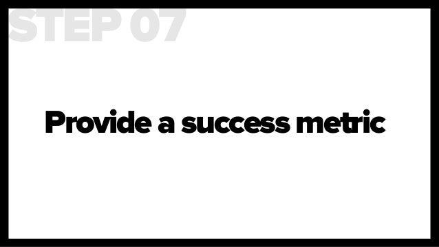 Provide a success metric STEP 07
