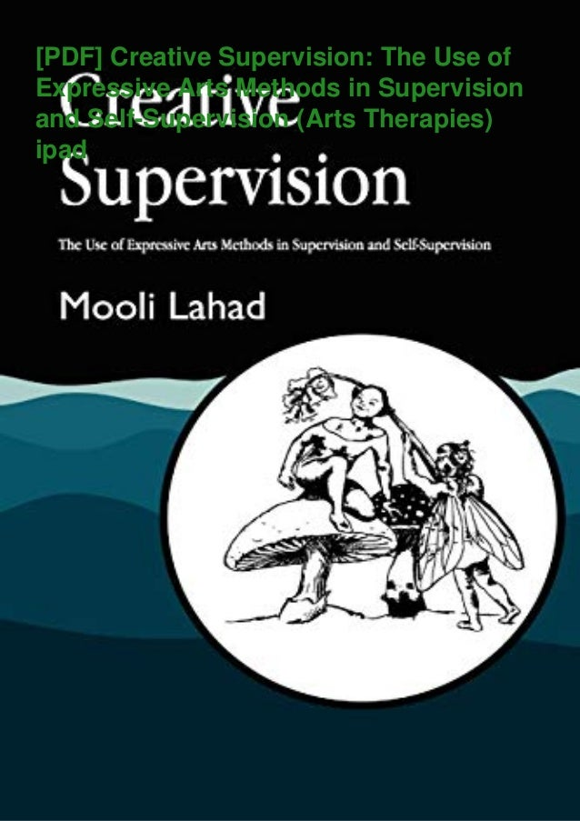 [PDF] Creative Supervision: The Use of Expressive Arts Methods in Supervision and Self-Supervision (Arts Therapies) ipad