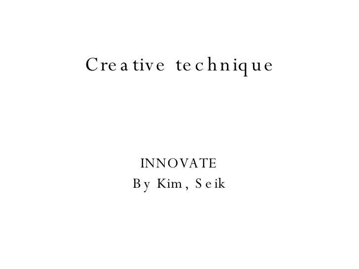 Creative technique INNOVATE By Kim, Seik