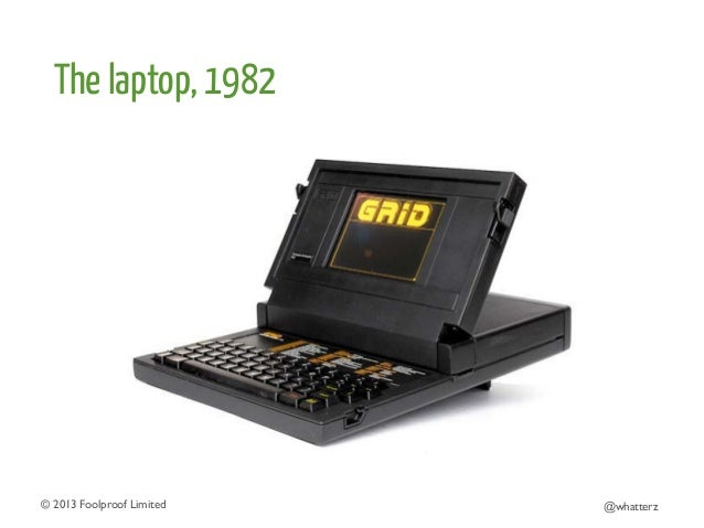 The laptop, 1982  © 2013 Foolproof Limited   @whatterz