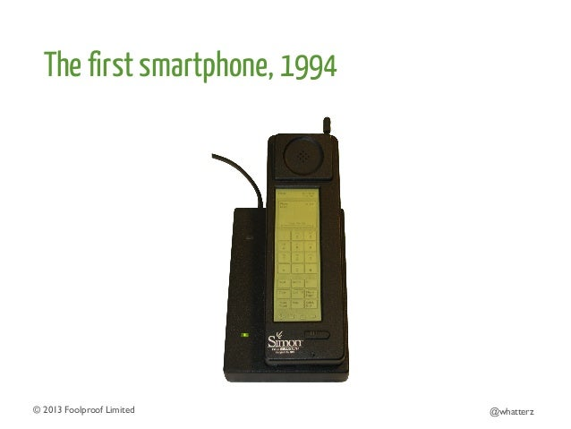 The first smartphone, 1994  © 2013 Foolproof Limited   @whatterz